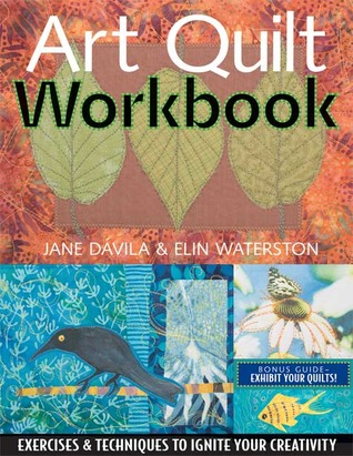 Art Quilt Workbook by Jane Davila