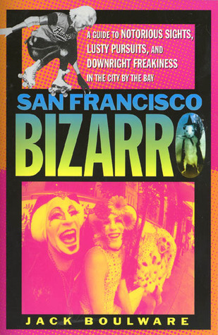 San Francisco Bizarro by Jack Boulware