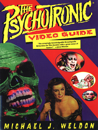 The Psychotronic Video Guide To Film by Michael J. Weldon