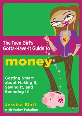 The Teen Girl's Gotta-Have-It Guide to Money by Jessica Blatt