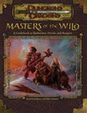 Masters of the Wild: A Guidebook to Barbarians, Druids, and Rangers (Dungeons & Dragons Accessory)