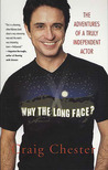 Why the Long Face?: The Adventures of a Truly Independent Actor