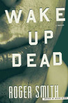 Wake Up Dead: A Thriller