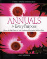 Annuals for Every Purpose: Choose the Right Plants for Your Conditions, Your Garden, and Your Taste