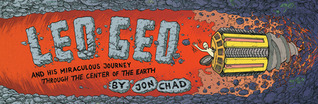 Leo Geo and His Miraculous Journey Through the Center of the ... by Jon Chad