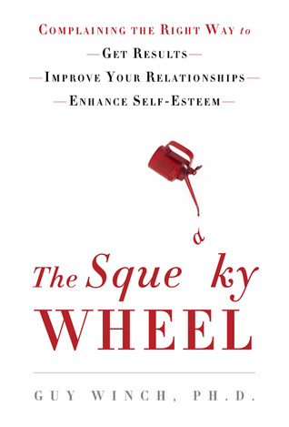 The Squeaky Wheel by Guy Winch