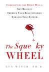 The Squeaky Wheel: Complaining the Right Way to Get Results, Improve Your Relationships, and Enhance Self-Esteem