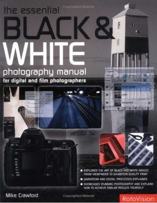 The Essential Black & White Photography Manual by Mike Crawford