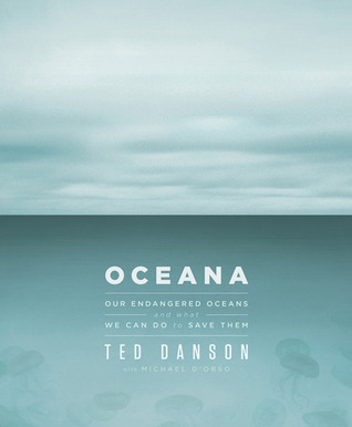 Oceana: Our Endangered Oceans and What We Can Do to Save Them