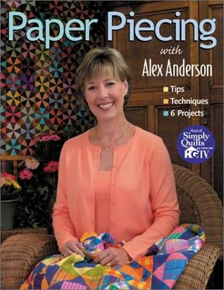 Paper Piecing with Alex Anderson: Tips Techniques 6 Projects