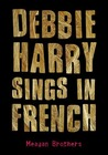 Debbie Harry Sings in French by Meagan Brothers