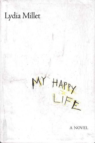 My Happy Life by Lydia Millet