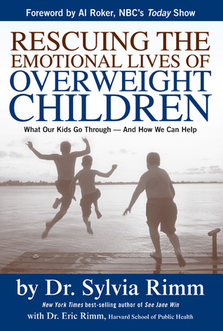 Rescuing the Emotional Lives of Overweight Children: What Our Kids Go Through-And How We Can Help