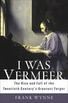 I Was Vermeer by Frank Wynne