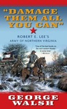 Damage Them All You Can: Robert E. Lee's Army of Northern Virginia