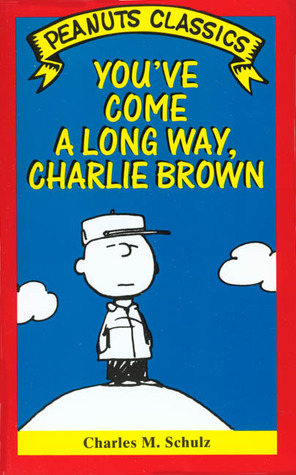 You've Come A Long Way, Charlie Brown by Charles M. Schulz