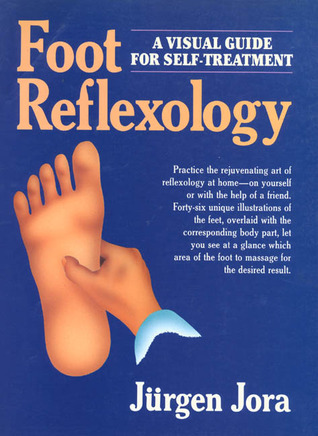 Foot Reflexology: A Visual Guide For Self-Treatment Jurgen Jora