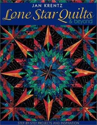 Lone Star Quilts Beyond: Step-By-Step Projects and Inspiration