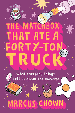 The Matchbox That Ate a Forty-Ton Truck by Marcus Chown