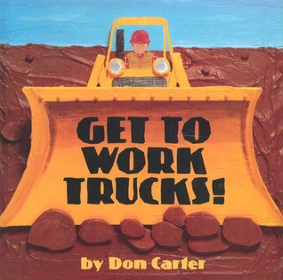 Get To Work, Trucks! by Don Carter