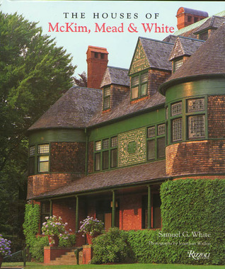 The Houses of McKim, Mead & White by Samuel G. White