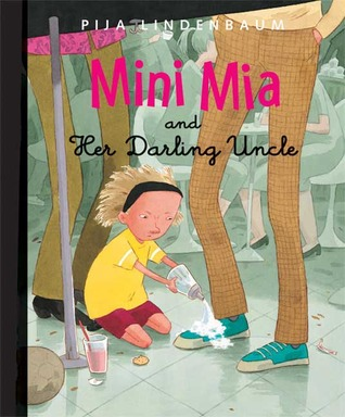 Mini Mia and Her Darling Uncle by Pija Lindenbaum