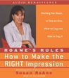 RoAne's Rules: How to Make the Right Impression: Working the Room, or One-on-One,What to Say and How to Say It