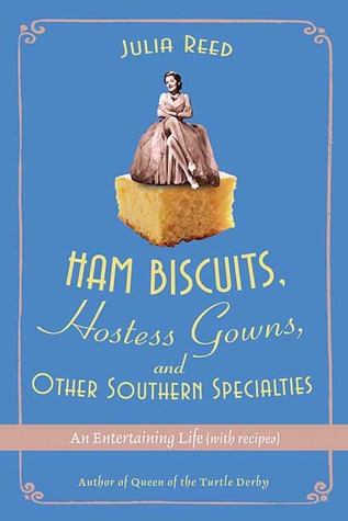 Ham Biscuits, Hostess Gowns, and Other Southern Specialties by Julia Reed