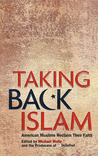 Taking Back Islam: American Muslims Reclaim Their Faith