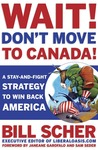 Wait! Don't Move to Canada by Bill Scher