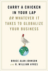 Carry a Chicken in Your Lap: Or Whatever It Takes to Globalize Your Business