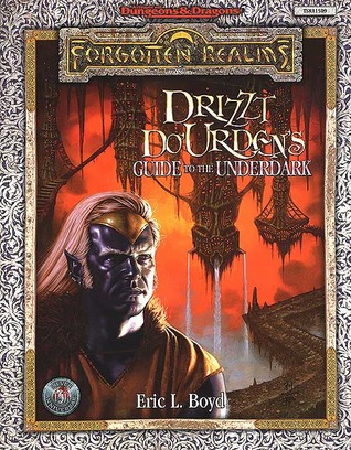 Drizzt Do'Urden's Guide to the Underdark by Eric L. Boyd