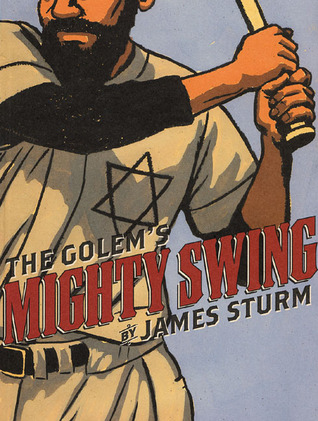 The Golem's Mighty Swing by James Sturm