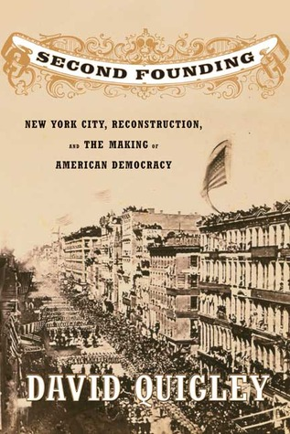 Second Founding: New York City, Reconstruction, and the Making of American Democracy