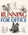 Running for Office: Candidates, Campaigns, and Cartoons of Clifford Berryman