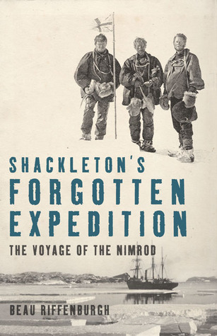 Shackleton's Forgotten Expedition by Beau Riffenburgh