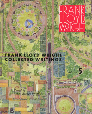 Frank Lloyd Wright Collected Writings by Bruce Brooks Pfeiffer