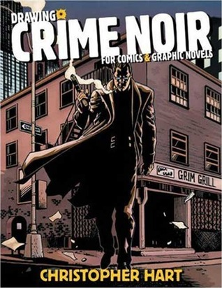 Download online Drawing Crime Noir: For Comics and Graphic Novels ePub