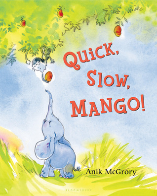 Quick, Slow, Mango! by Anik McGrory
