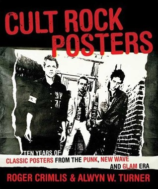 Free Download Cult Rock Posters: Ten Years of Classic Posters from the Punk, New Wave, and Glam Era MOBI