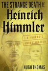 The Strange Death of Heinrich Himmler: A Forensic Investigation