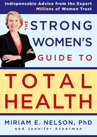 The Strong Women's Guide to Total Health by Miriam E. Nelson