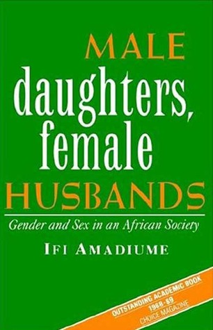 male daughters femals husbands Both male daughters and female husbands by ifi amadiume and purple hibiscus by chimamanda adichie discuss the situation of women in post-colonial nigeria amadiume studies the woman's function in nnobi, a village in southeastern nigeria, and .
