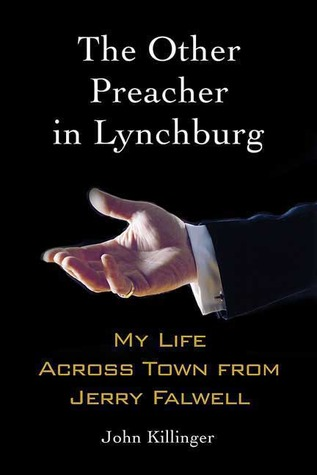 The Other Preacher in Lynchburg: My Life Across Town from Jerry Falwell