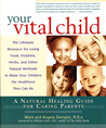 Your Vital Child: A Natural Healing Guide for Caring Parents