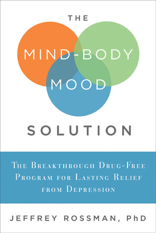Free download The Mind-Body Mood Solution: The Breakthrough Program for Overcoming Depression Rapidly, Naturally, and Permanently PDF