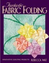 Fantastic Fabric Folding: Innovative Quilting Projects - Print on Demand Edition
