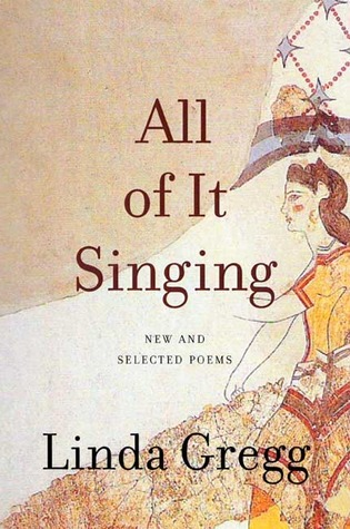 All of it Singing by Linda Gregg