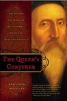 The Queen's Conjurer: The Science and Magic of Dr. John Dee, Advisor to Queen Elizabeth I