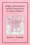 Judges, Administrators and the Common Law in Angevin England